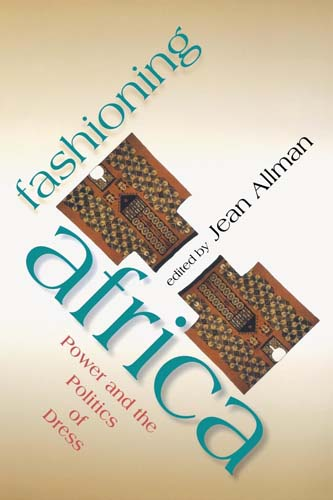 Fashioning Africa: Power and the Politics of Dress