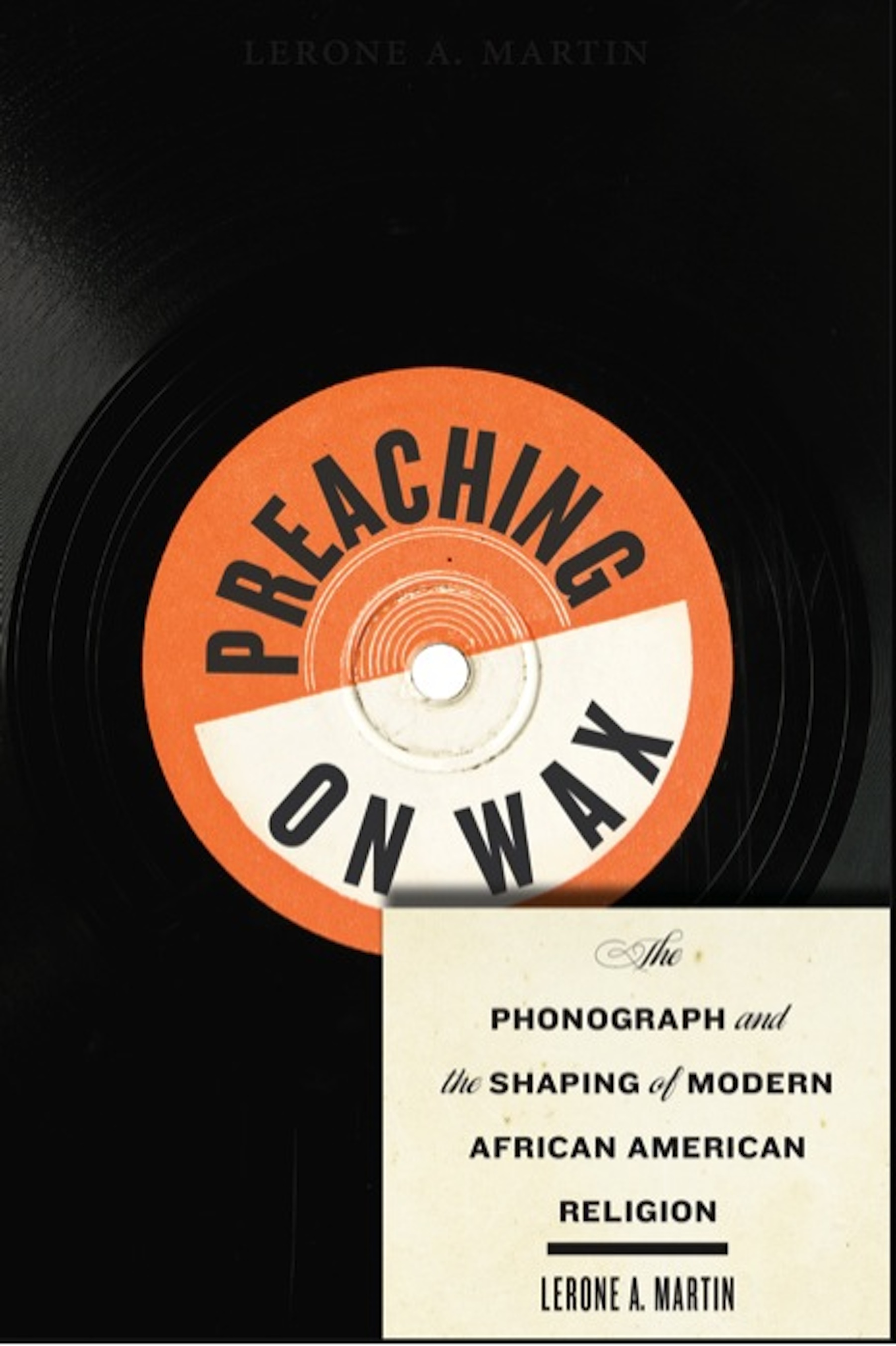 Preaching on Wax: The Phonograph and the Making of Modern African American Religion
