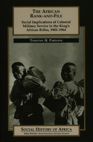 The African Rank-and-File: Social Implications of Colonial Military Service in the King's African Rifles, 1902-1964