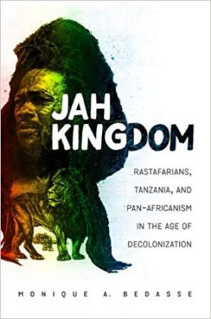 Jah Kingdom Rastafarians, Tanzania, and Pan-Africanism in the Age of Decolonization